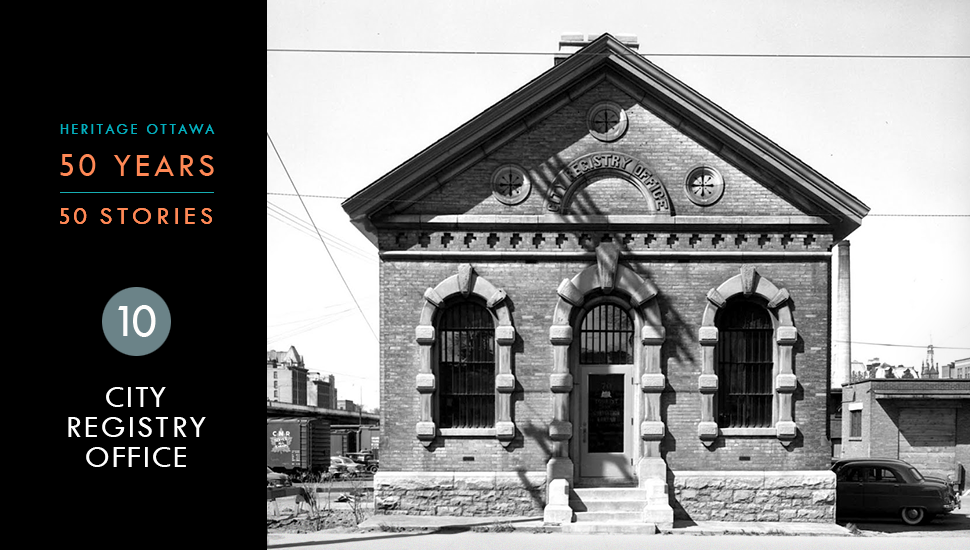 Heritage Ottawa 50 Years | 50 Stories - City Registry Office
