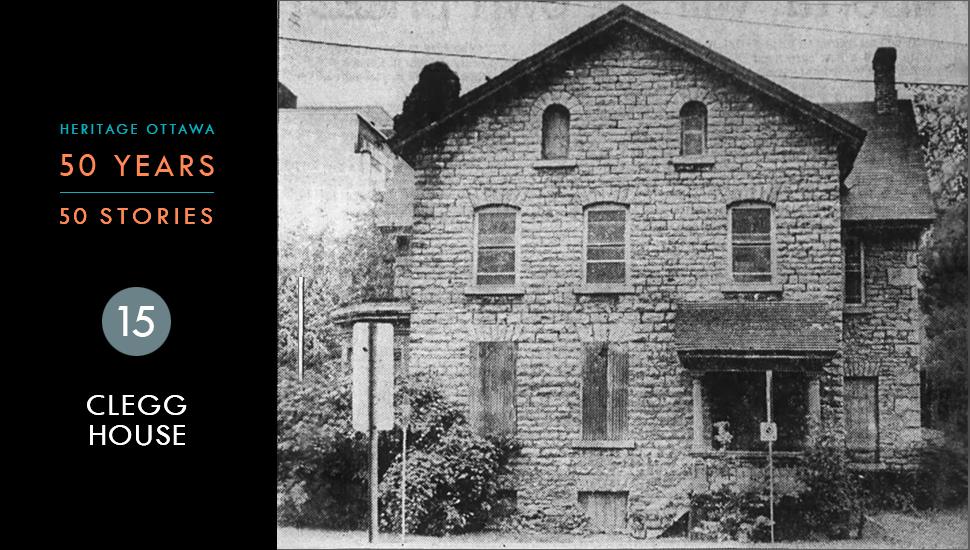 Heritage Ottawa 50 Years | 50 Stories -  Clegg House