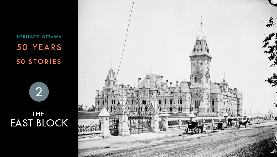 Heritage Ottawa 50 Years -  50 Stories: The East Block, Parliament