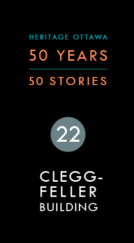 Heritage Ottawa 50 Years | 50 Stories -  Clegg-Feller Building | Immeuble Clegg-Feller