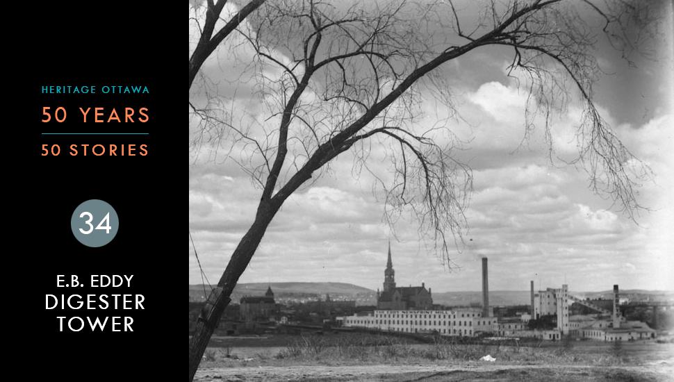Heritage Ottawa 50 Years | 50 Stories - E.B. Eddy Digester Tower