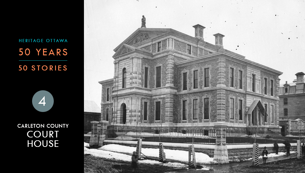 Heritage Ottawa 50 Years   50 Stories -  Carleton County Court House