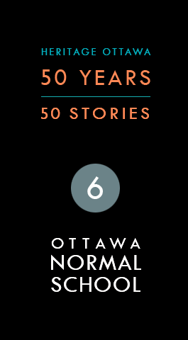 Heritage Ottawa 50 Years | 50 Stories -  Ottawa Normal School