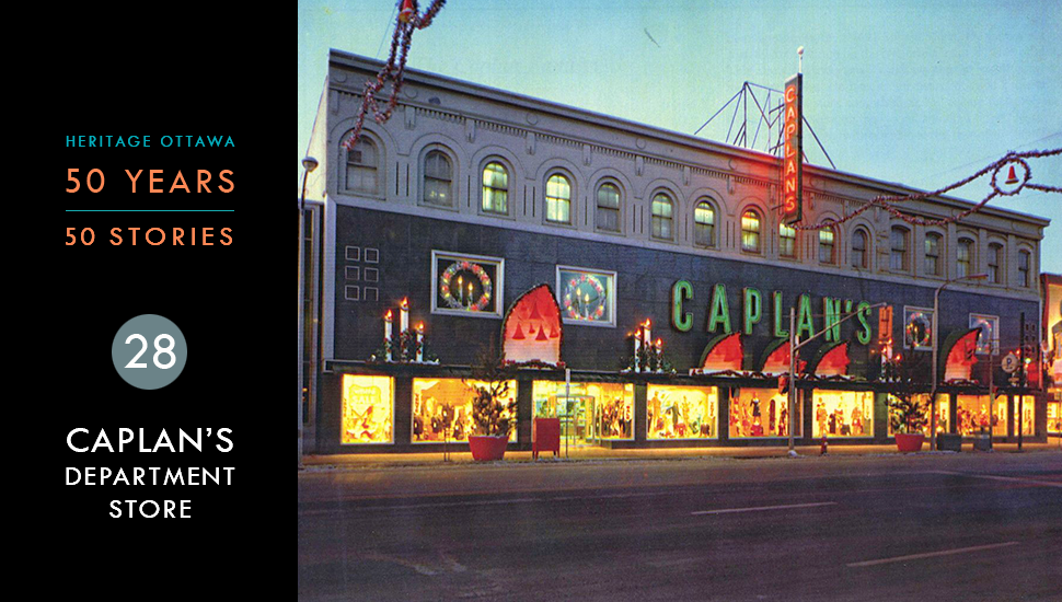 Heritage Ottawa 50 Years | 50 Stories - Caplan's Department Store