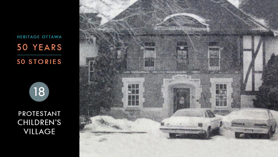 Heritage Ottawa 50 Years | 50 Stories - Protestant Children's Village