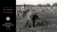 Heritage Ottawa 50 Years | 50 Stories - Central Experimental Farm, Part One