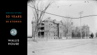 Heritage Ottawa 50 Years | 50 Stories - Wallis House