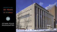 Heritage Ottawa 50 Years | 50 Stories - Ottawa Police Headquarters