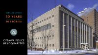 Heritage Ottawa 50 Years | 50 Stories - Ottawa Police Headquarters