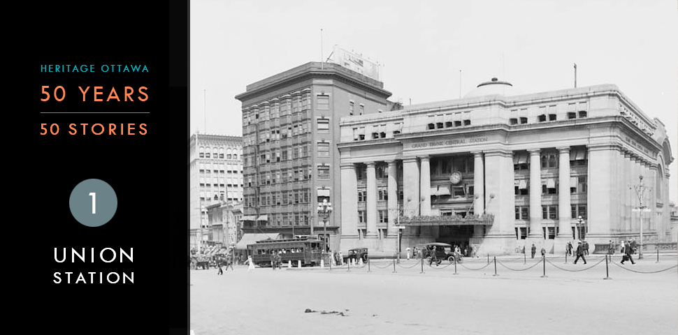 Heritage Ottawa 50 Years | 50 Stories -  Union Station | Grand Trunk Central Station