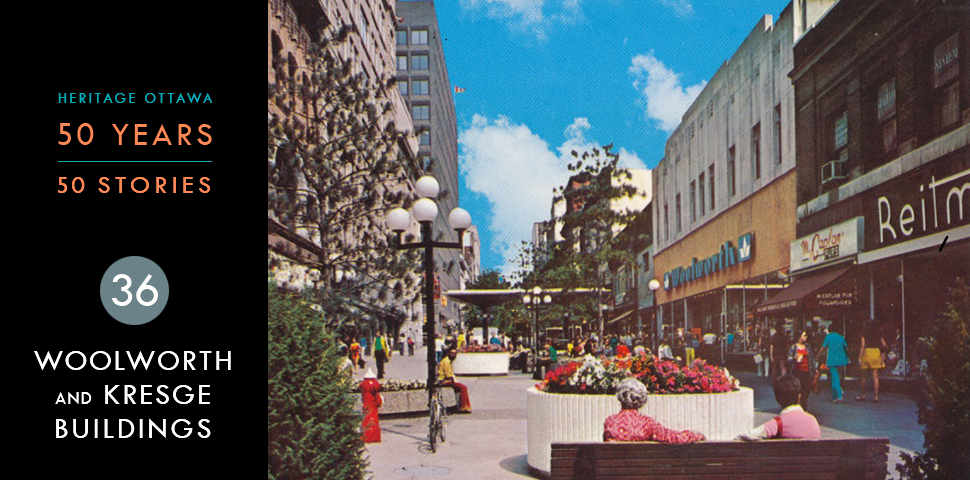 Heritage Ottawa 50 Years | 50 Stories -  Woolworth and Kresge Buildings