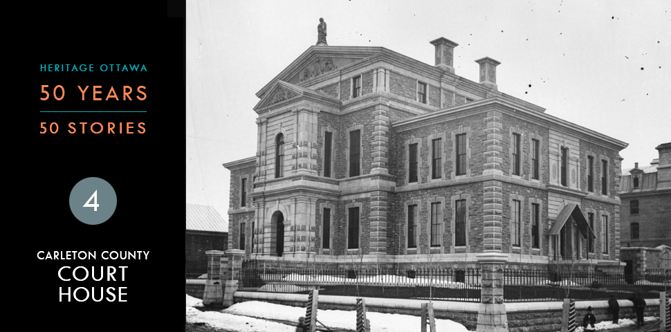 Heritage Ottawa 50 Years | 50 Stories -  Carleton County Court House