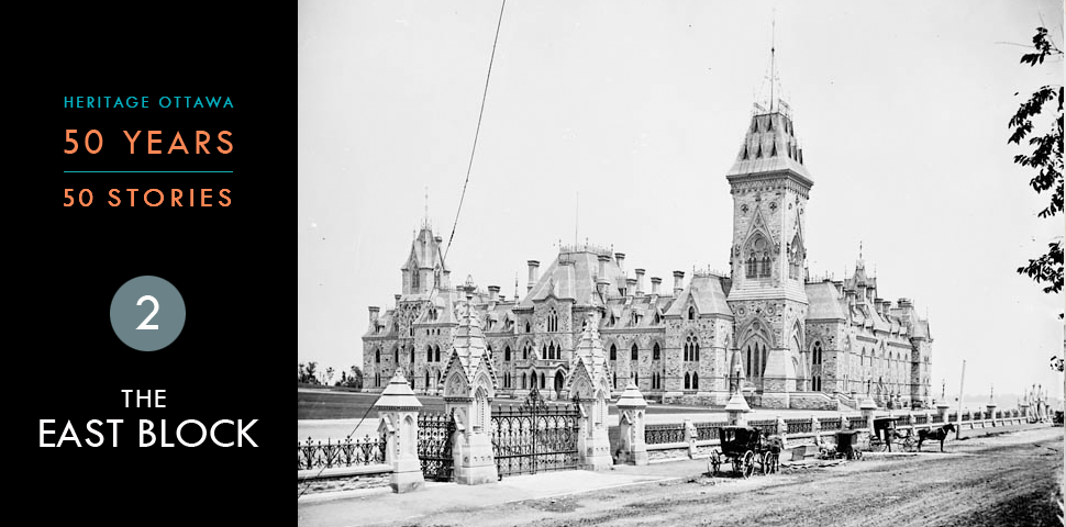 Heritage Ottawa 50 Years | 50 Stories -  The East Block, Parliament