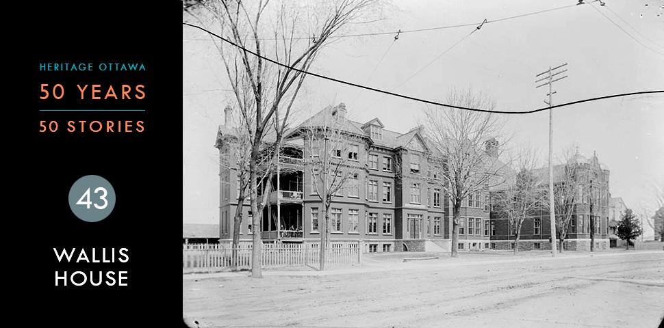 Heritage Ottawa 50 Years   50 Stories -  Wallis House